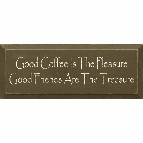 Family & Friend Sign...Good Coffee Is The Pleasure Good Friends Are The Treasure