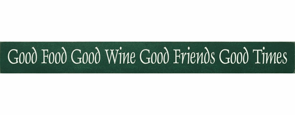 Family & Friend Sign...Good Food Good Wine Good Friends Good Times