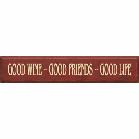 Family & Friend Sign...Good Wine - Good Friends - Good Life