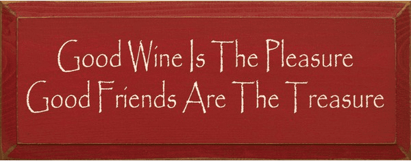 Family & Friend Sign...Good Wine Is The Pleasure Good Friends Are The Treasure