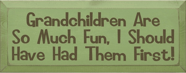 Family & Friend Sign...Grandchildren Are So Much Fun I Should Have Had Them First