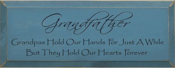 Family & Friend Sign...Grandfather ~ Grandpas Hold Our Hands For Just A While