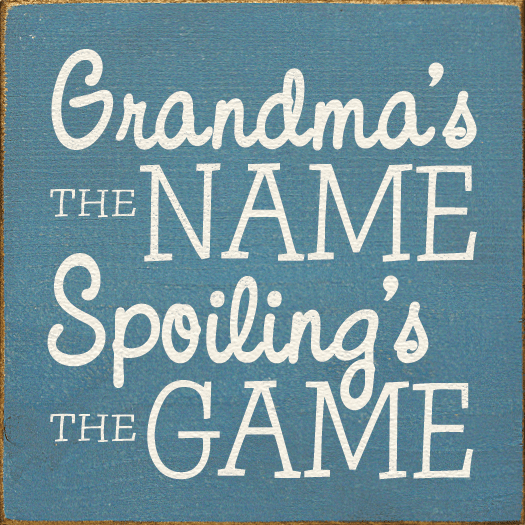 Family & Friend Sign...Grandma's The Name Spoiling's The Game (Small)