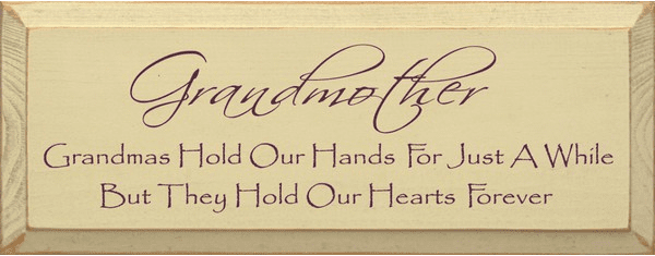 Family & Friend Sign...Grandmother ~ Grandmas Hold Our Hands For Just A While