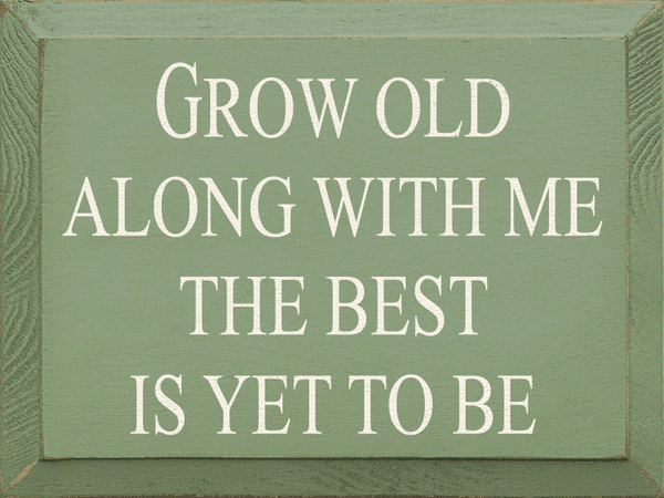 Family & Friend Sign...Grow Old Along With Me, The Best Is Yet To Be