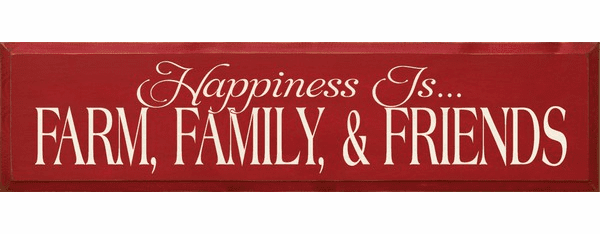 Family & Friend Sign...Happiness Is...Farm, Family, & Friends