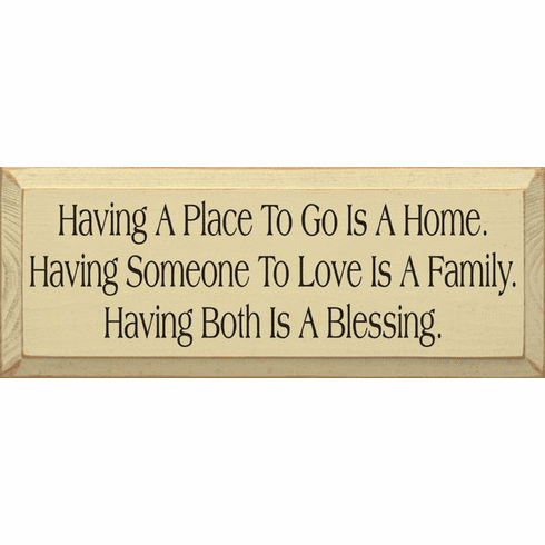 Family & Friend Sign...Having A Place To Go Is A Home. Having Someone To Love Is A Family