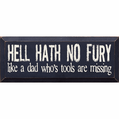 Family & Friend Sign...Hell Hath No Fury Like A Dad Whose Tools Are Missing