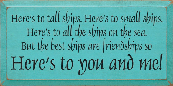 Family & Friend Sign...Here's To Tall Ships. Here's To Small Ships