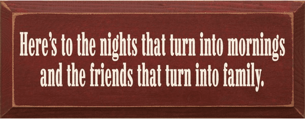 Family & Friend Sign...Here's To The Nights That Turn Into Mornings And The Friends