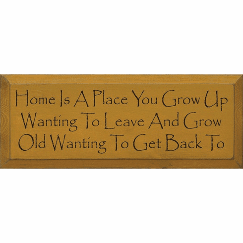 Family & Friend Sign...Home Is A Place You Grow Up Wanting To Leave