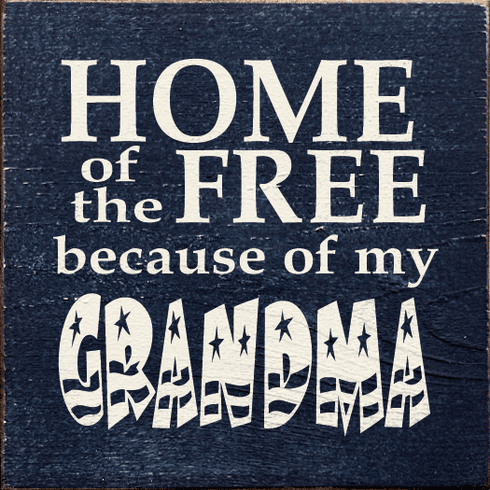Family & Friend Sign...Home Of The Free Because Of My Grandma