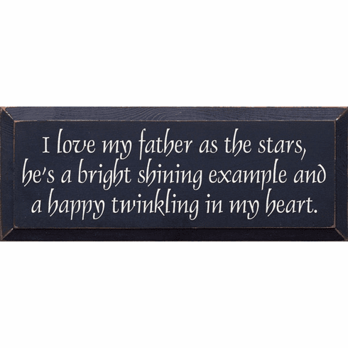 Family & Friend Sign...I Love My Father As The Stars, He's A Bright Shining Example