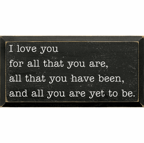 Family & Friend Sign...I Love You For All That You Are, All That You Have Been