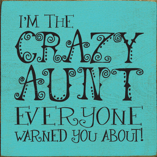 Family & Friend Sign...I'm The Crazy Aunt Everyone Warned You About