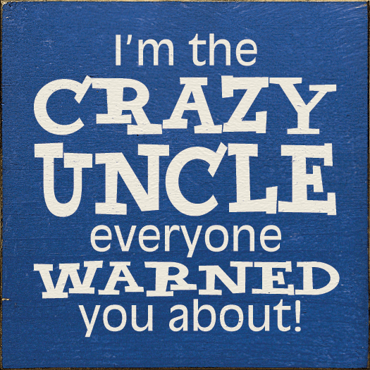 Family & Friend Sign...I'm The Crazy Uncle Everyone Warned You About