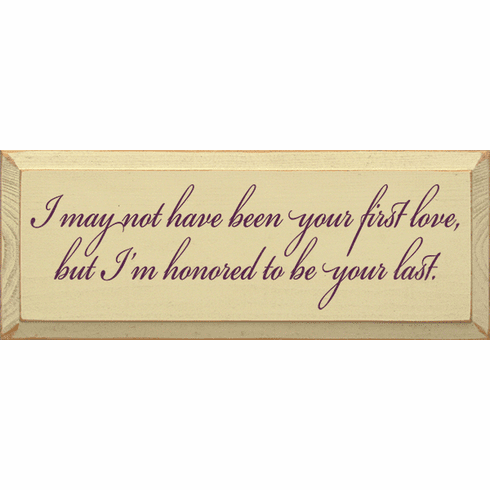 Family & Friend Sign...I May Not Have Been Your First Love, But I'm Honored To Be Your Last
