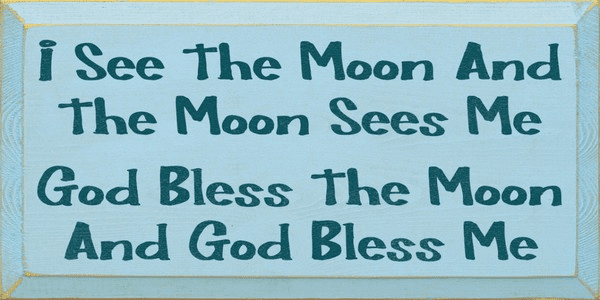 Family & Friend Sign...I See The Moon And The Moon Sees Me, God Bless The Moon And God Bless Me