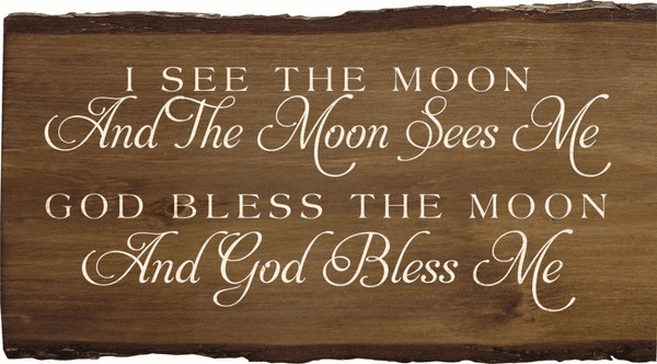 Family & Friend Sign...I See The Moon And The Moon Sees Me, God Bless The Moon And God Bless Me (Script)
