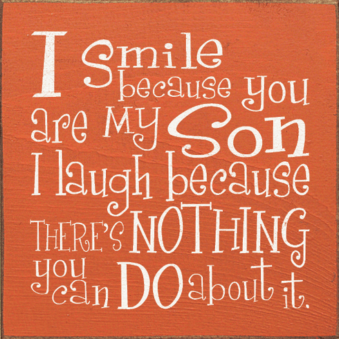 Family & Friend Sign...I Smile Because You Are My Son, I Laugh Because