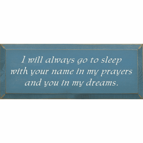 Family & Friend Sign...I Will Always Go To Sleep With Your Name In My Prayers