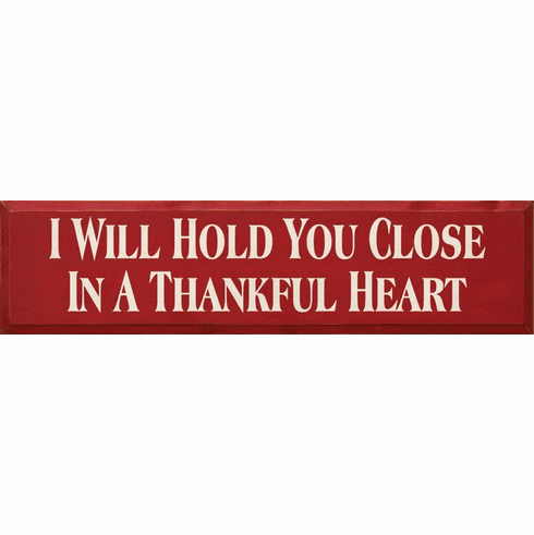 Family & Friend Sign...I Will Hold You Close In A Thankful Heart