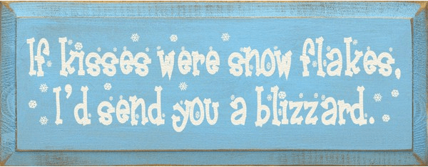 Family & Friend Sign...If Kisses Were Snowflakes, I'd Send You A Blizzard