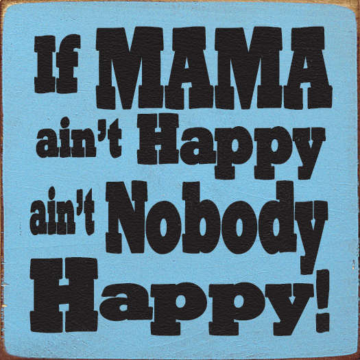 Family & Friend Sign...If Mama Ain't Happy Ain't Nobody Happy