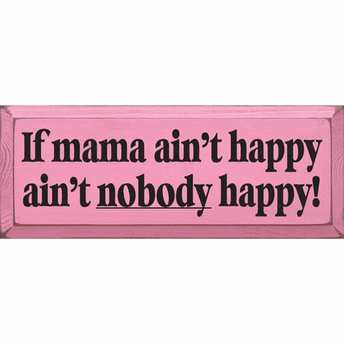 Family & Friend Sign...If Mama Ain't Happy Ain't Nobody Happy (Large)