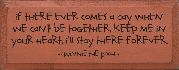 Family & Friend Sign...If There Ever Comes A Day When We Can't Be Together... - Winnie The Pooh