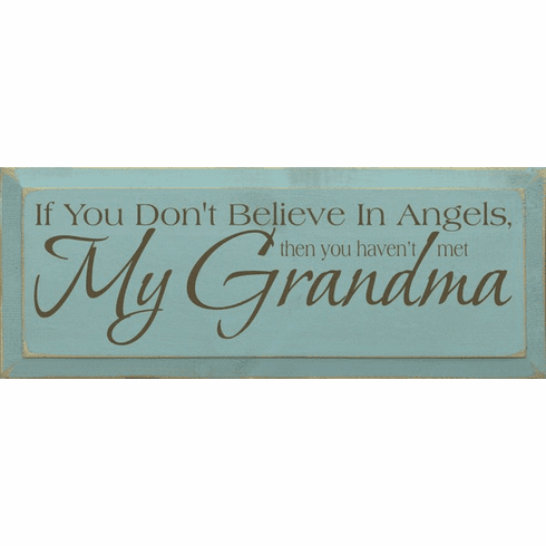 Family & Friend Sign...If You Don't Believe In Angels, Then You Haven't Met My Grandma