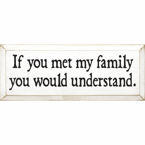 Family & Friend Sign...If You Met My Family You Would Understand