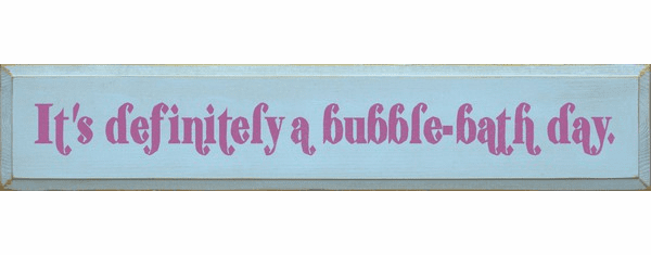 Family & Friend Sign...It's Definitely A Bubble-Bath Day