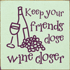 Family & Friend Sign...Keep Your Friends Close, Wine Closer
