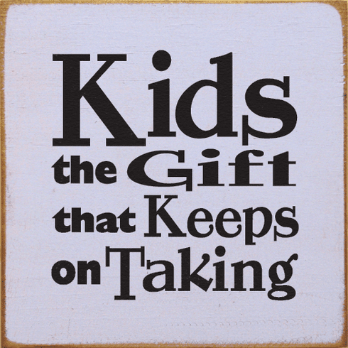 Family & Friend Sign...Kids - The Gift That Keeps On Taking
