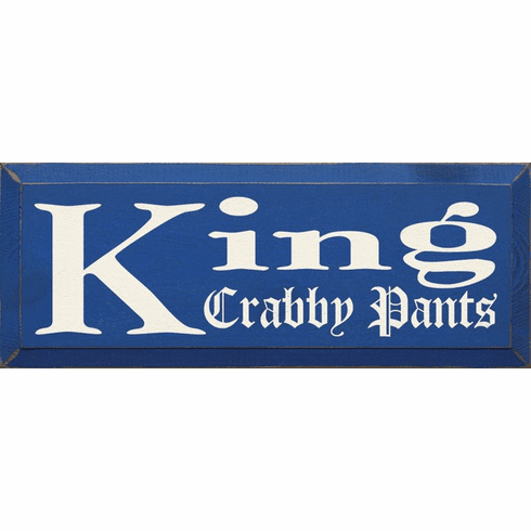 Family & Friend Sign...King Crabby Pants