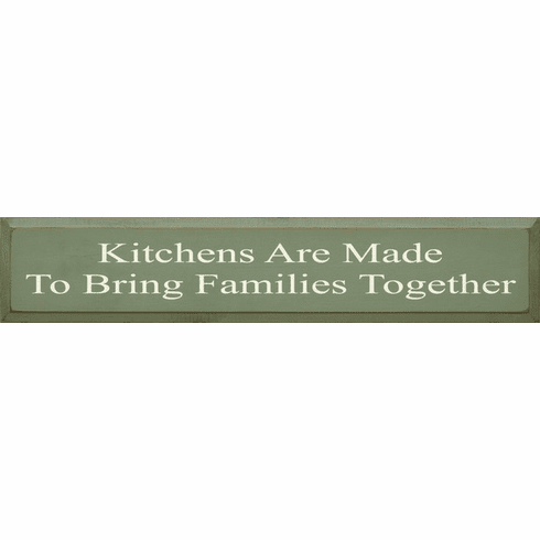 Family & Friend Sign...Kitchens Are Made To Bring Families Together