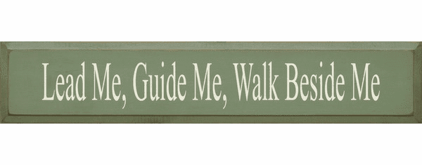 Family & Friend Sign...Lead Me Guide Me Walk Beside Me