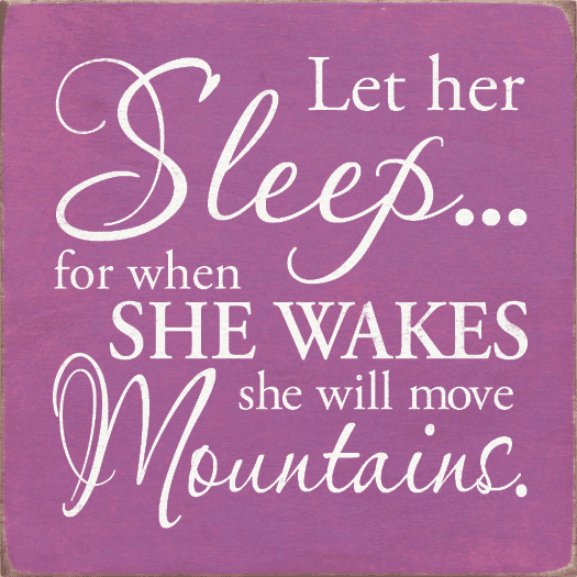 Family & Friend Sign...Let Her Sleep...For When She Wakes She Will Move Mountains