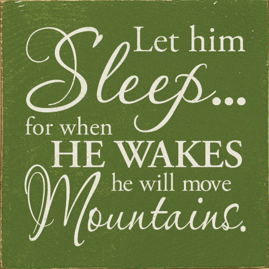 Family & Friend Sign...Let Him Sleep...For When He Wakes He Will Move Mountains