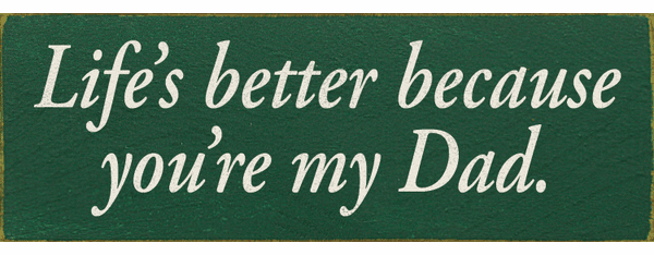 Family & Friend Sign...Life's Better Because You're My Dad