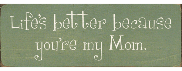 Family & Friend Sign...Life's Better Because You're My Mom
