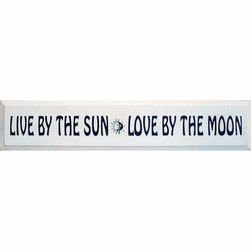 Family & Friend Sign...Live By The Sun Love By The Moon