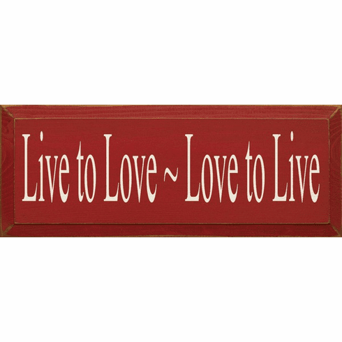Family & Friend Sign...Live To Love ~ Love To Live