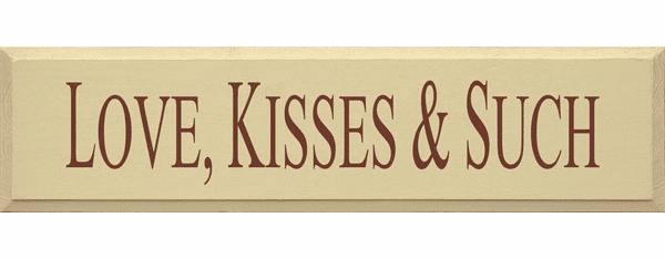 Family & Friend Sign...Love Kisses & Such