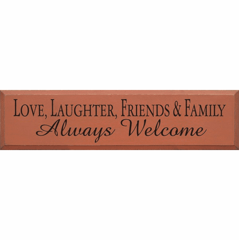Family & Friend Sign...Love, Laughter Friends & Family Always Welcome
