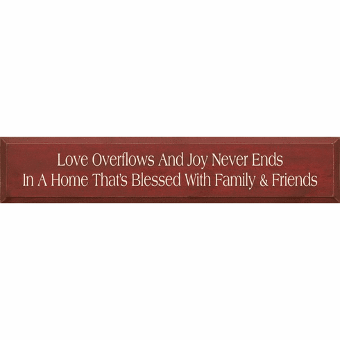 Family & Friend Sign...Love Overflows And Joy Never Ends In A Home That's Blessed