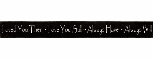 Family & Friend Sign...Love You Then Love You Still Always Have Always Will