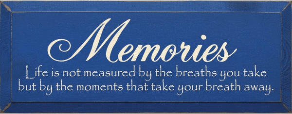 Family & Friend Sign...Memories ~ Life Is Not Measured By The Breaths You Take