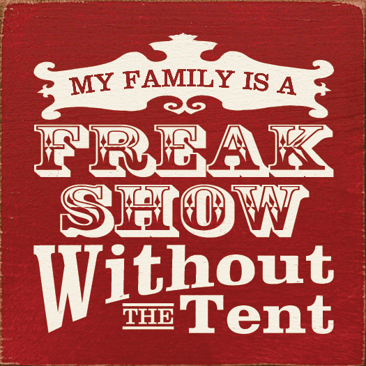 Family & Friend Sign...My Family Is A Freak Show Without The Tent